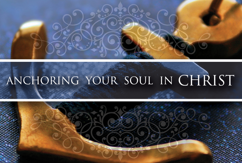 Anchoring Your Soul in Christ