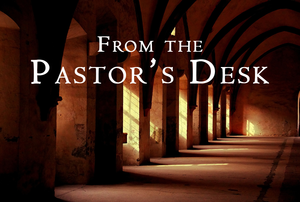 From the Pastor's Desk: Issues Your Shepherds Pray for You to Grasp
